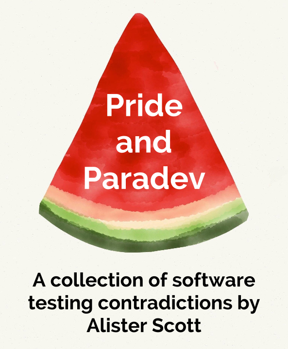 Pride and Paradev: a collection of software testing contradictions by Alister Scott
