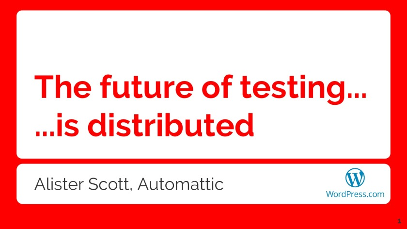 Alister Scott - The Future of Testing is Distributed FINAL(1) 01