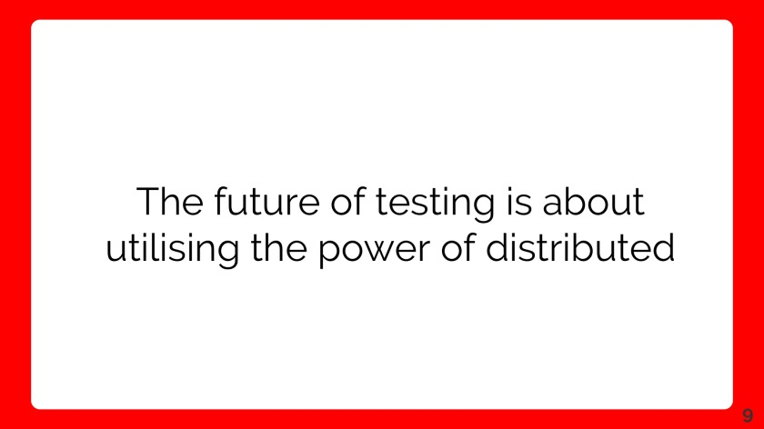 Alister Scott - The Future of Testing is Distributed FINAL(1) 09